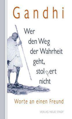 Wer den Weg der Wahrheit geht, stopert nicht von Gandhi,  Mahatma, Kämpchen,  Martin, Palta,  Horst, Pischler,  Karl