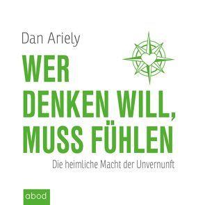 Wer denken will, muss fühlen von Ariely,  Dan, Martin,  Harbauer