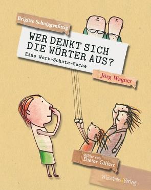 Wer denkt sich die Wörter aus? von Arnold,  Florian L., Gilfert,  Dieter, Schniggenfittig,  Brigitte, Wagner,  Jörg