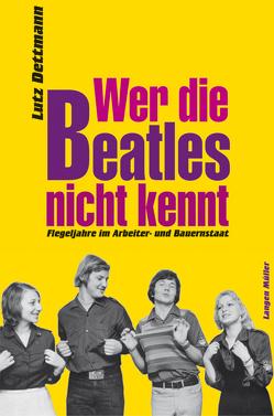 Wer die Beatles nicht kennt von Dettmann,  Lutz