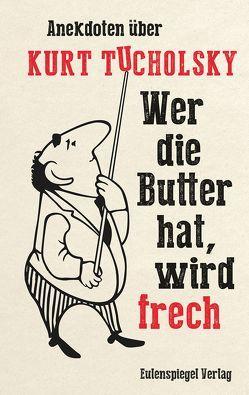 Wer die Butter hat, wird frech von König,  Jana, Tucholsky,  Kurt