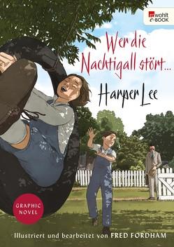 Wer die Nachtigall stört … Graphic Novel von Fordham,  Fred, Lee,  Harper, Malignon,  Claire, Stingl,  Nikolaus