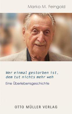 Wer einmal gestorben ist, dem tut nichts mehr weh von Feingold,  Marko M, Kirchmayr,  Birgit, Lichtblau,  Albert