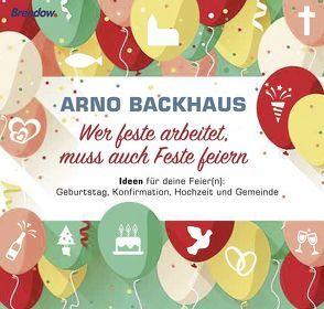 Wer feste arbeitet, muss auch Feste feiern von Backhaus,  Arno