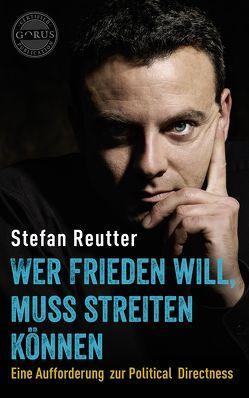 Wer Frieden will, muss streiten können von Reutter,  Stefan