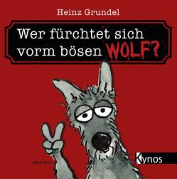 Wer fürchtet sich vorm bösen Wolf? von Grundel,  Heinz