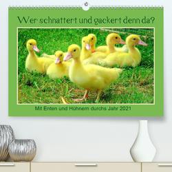 Wer gackert und schnattert denn da? Mit Enten und Hühnern durchs Jahr (Premium, hochwertiger DIN A2 Wandkalender 2021, Kunstdruck in Hochglanz) von Löwer,  Sabine