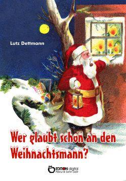 Wer glaubt schon an den Weihnachtsmann? von Dettmann,  Lutz