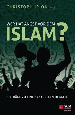 Wer hat Angst vor dem Islam? von Irion,  Christoph
