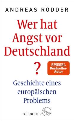 Wer hat Angst vor Deutschland? von Rödder,  Andreas