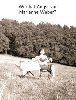 Wer hat Angst vor Marianne Weber? von Aettner,  Käthe, Baum,  Marie, Herkommer,  Christina, Koczy,  Ute, Max,  Weber, Müller,  Liz, Sternberger,  Dolf, von Stein,  Paula, Weber,  Marianne