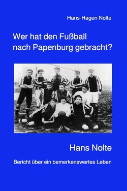 Wer hat den Fußball nach Papenburg gebracht? von Nolte,  Hans-Hagen