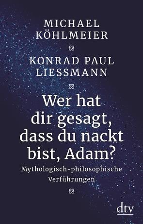 Wer hat dir gesagt, dass du nackt bist, Adam? von Köhlmeier,  Michael, Liessmann,  Konrad Paul