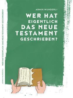 Wer hat eigentlich das Neue Testament geschrieben? von Wunderli,  Armin