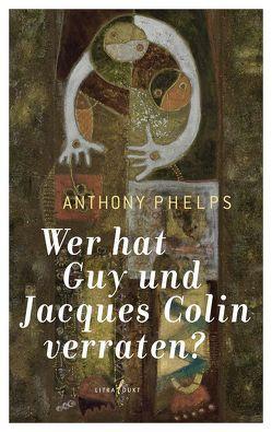 Wer hat Guy und Jacques Colin verraten? von Phelps,  Anthony, Schmutte,  Ingeborg
