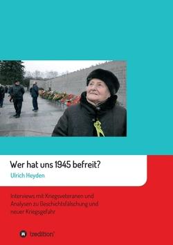 Wer hat uns 1945 befreit? von Heyden,  Ulrich