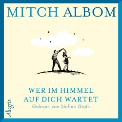 Wer im Himmel auf dich wartet von Albom,  Mitch, Groth,  Steffen, Winter,  Jochen