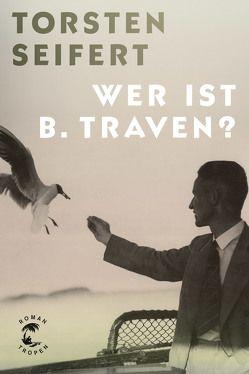 Wer ist B. Traven? von Seifert,  Torsten