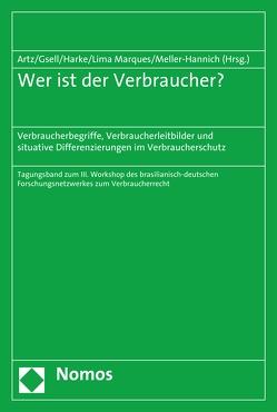 Wer ist der Verbraucher? von Artz,  Markus, Gsell,  Beate, Harke,  Jan Dirk, Lima Marques,  Claudia, Meller-Hannich,  Caroline
