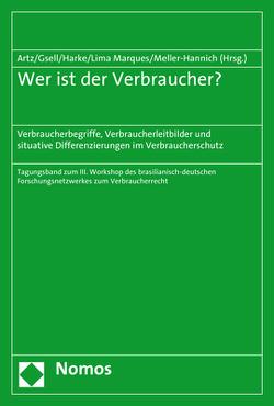 Wer ist der Verbraucher? von Artz,  Markus, Gsell,  Beate, Harke,  Jan Dirk, Marques,  Claudia Lima, Meller-Hannich,  Caroline