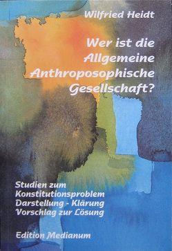 Wer ist die Allgemeine Anthroposophische Gesellschaft? von Heidt,  Wilfried