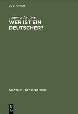 Wer ist ein Deutscher? von Neuberg,  Johannes