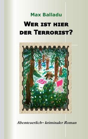 Wer ist hier der Terrorist? von Balladu,  Max