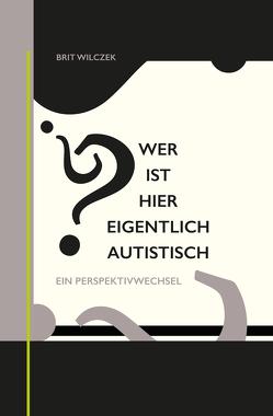 Wer ist hier eigentlich autistisch? von Wilczek,  Brit