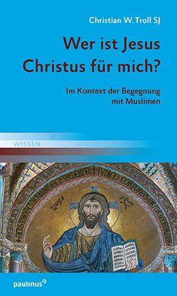 Wer ist Jesus Christus für mich? von Troll SJ,  Christian W.