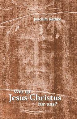 Wer ist Jesus Christus für uns? von Rathke,  Joachim