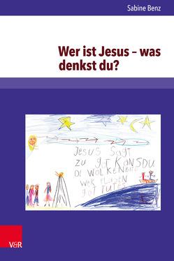 Wer ist Jesus – was denkst du? von Benz,  Sabine
