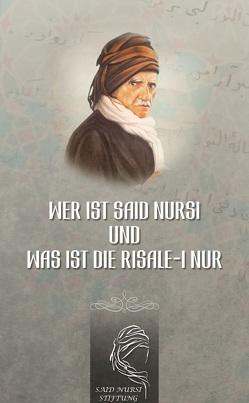 Wer ist Said Nursi und was ist die Risale-i Nur von Verlag,  Said Nursi Stiftung