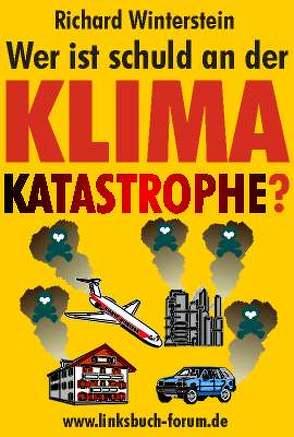 Wer ist schuld an der Klimakatastrophe? von Winterstein,  Richard