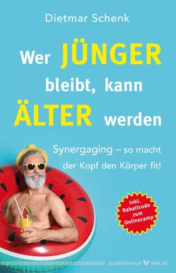 Wer jünger bleibt, kann älter werden von Schenk,  Dietmar