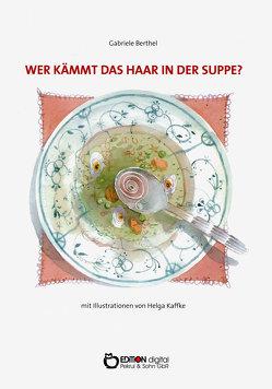 Wer kämmt das Haar in der Suppe? von Berthel,  Gabriele, Kaffke,  Helga