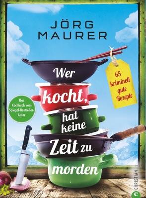 Wer kocht, hat keine Zeit zu morden von Hatz,  Ingolf, Hildebrand,  Julia Ruby, Maurer,  Jörg