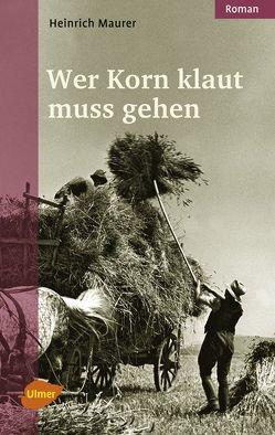 Wer Korn klaut muss gehen von Maurer,  Heinrich