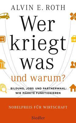 Wer kriegt was – und warum? von Roth,  Alvin E., Schmidt,  Thorsten