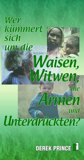 Wer kümmert sich um Waisen, Witwen, die Armen und Unterdrückten? von Geischberger,  Werner, Prince,  Derek, Schatton,  Thomas