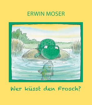 Wer küsst den Frosch? von Moser,  Erwin