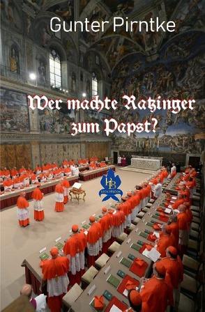 Wer machte Ratzinger zum Papst? von Pirntke,  Gunter