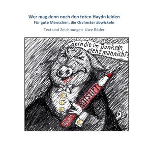 Wer mag denn noch den toten Haydn leiden von Röder,  Uwe