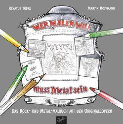 Wer malen will, muss Metal sein! von Hoffmann,  Martin, Töpke,  Renatus