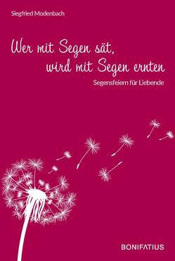 Wer mit Segen sät, wird mit Segen ernten von Modenbach,  Siegfried