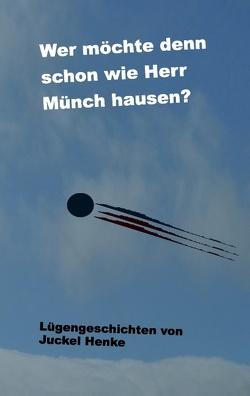 Wer möchte denn schon wie Herr Münch hausen? von Henke,  Juckel