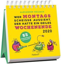 Wer montags scheiße aussieht, der hatte ein geiles Wochenende – Monster Postkartenkalender 2020 von Holzach,  Alexander