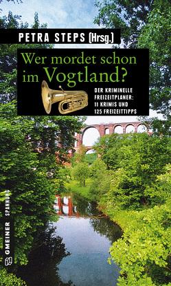 Wer mordet schon im Vogtland? von Köhler,  Manfred, Krumbiegel,  Christoph, Schuberth,  Gunnar, Schwarz,  Maren, Spranger,  Roland, Steps,  Petra