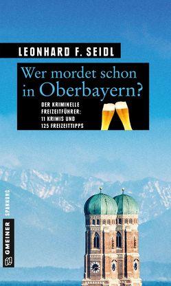 Wer mordet schon in Oberbayern? von Seidl,  Leonhard F
