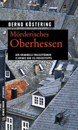 Mörderisches Oberhessen von Köstering,  Bernd