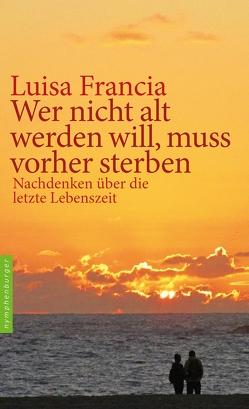 Wer nicht alt werden will, muss vorher sterben von Francia,  Luisa
